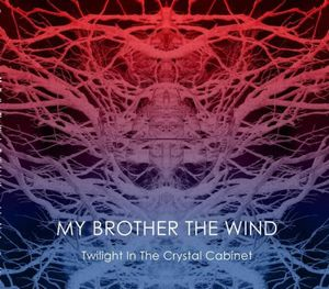 My brother the wind : Twilight in the crystal cabinet